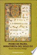 Libro de Pedro De Palma, Miniaturista Del Siglo Xvi