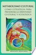 Libro de Metabolismo Cultural Como Estrategia Para Preservar La Identidad Cultural Y Ecologica