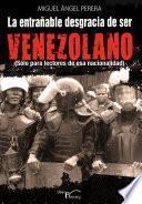 Libro de La Entrañable Desgracia De Ser Venezolano