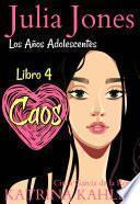 Libro de Julia Jones: Los Años Adolescentes (libro 4): Caos