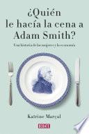 Libro de ¿quién Le Hacía La Cena A Adam Smith?