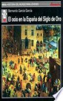 Libro de El Ocio En La España Del Siglo De Oro