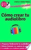 Libro de Cómo Crear Tu Audiolibro