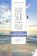 Libro de Elijo Ser Verdaderamente Feliz. Responsabilidad, Colección De Autoayuda Lo Mejor De Ti.