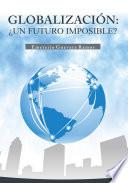 Libro de GlobalizaciÓn: ¿un Futuro Imposible?