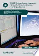 Libro de Elaboración De Programas De Cnc Para La Fabricación De Piezas Por Arranque De Viruta. Fmeh0109