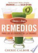 Libro de Remedios Para Los Desordenes De La Tiroides De La Dama De Los Jugos: Recetas De Jugos, Batidos Y Alimentos Organicos