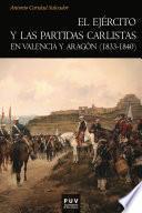 Libro de El Ejército Y Las Partidas Carlistas En Valencia Y Aragón (1833 1840)