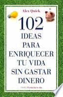 Libro de 102 Ideas Para Enriquecer Tu Vida Sin Gastar Dinero