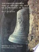 Libro de Documentos Inéditos Para La Historia Del Arte En La Provincia De Sevilla