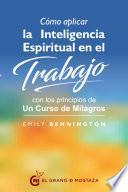 Libro de Cómo Aplicar La Inteligencia Espiritual En El Trabajo Con Los Principios De Un Curso De Milagros