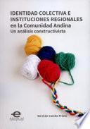 Libro de Identidad Colectiva E Instituciones Regionales En La Comunidad Andina