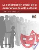 Libro de La Construcción Social De La Experiencia De Ocio Cultural