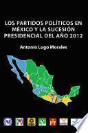 Libro de Los Partidos Políticos En México Y La Sucesión Presidencial Del Año 2012