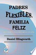 Libro de Padres Flexibles, Familia Feliz / Flexible Fathers, Happy Family