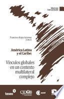 Libro de América Latina Y El Caribe: Vínculos Globales En Un Contexto Multilateral Complejo