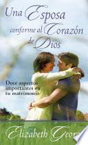 Libro de Una Esposa Conforme Al Corazon De Dios / A Wife After God S Own Heart