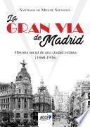 Libro de La Gran Vía De Madrid. Historia Social De Una Ciudad Extinta (1860 1936)
