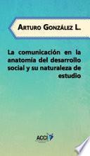 Libro de La Comunicación En La Anatomía Del Desarrollo Social Y Su Naturaleza De Estudio