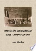Libro de Nativismo Y Costumbrismo En El Teatro Argentino