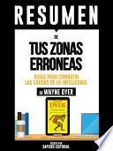 Libro de Resumen De  Tus Zonas Erroneas: Guias Para Combatir Las Causas De La Infelicidad   De Wayne Dyer