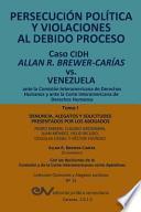 Libro de Persecucion Politica Y Violaciones Al Debido Proceso. Caso Cidh Allan R. Brewer Carias Vs. Venezuela. Tomo I