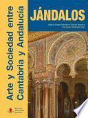 Libro de Jándalos. Arte Y Sociedad Entre Cantabria Y Andalucía