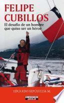 Libro de Felipe Cubillos. El Desafío De Un Hombre Que Quiso Ser Un Héroe