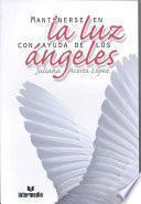 Libro de Cómo Mantenerse En La Luz Con La Ayuda De Los ángeles