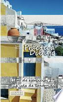 Libro de Práctica Dibujo   Libro De Ejercicios 27: La Isla De Santorini