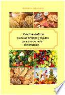 Libro de Cocina Natural. Recetas Simples Y Rápidas Para Una Correcta Alimentación