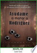 Libro de Ayúdame A Matar A Rodríguez