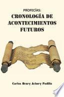 Libro de ProfecÍas: CronologÍa De Acontecimientos Futuros