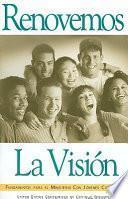 Libro de Renovemos La Vision: Fundamentos Para El Ministerio Con Jovenes Catolicos = Renewing The Vision