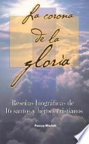 Libro de La Corona De La Gloria: Resenas Biograficas De 16 Santos Y Heroes Cristianos / The Crown Of Glory