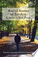 Libro de Bajo La Sombra De Tus Alas, Canto Y Soy Feliz