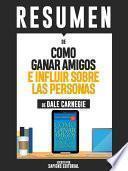 Libro de Resumen De  Como Ganar Amigos E Influir Sobre Las Personas   De Dale Carnegie