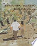 Libro de El Mundo Secreto De Ezequiel Z