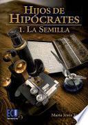 Libro de Hijos De Hipócrates I. La Semilla