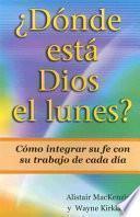 Libro de Donde Esta Dios El Lunes?: Como Integrar Su Fe Con Su Trabajo De Cada Dia