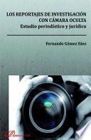 Libro de Los Reportajes De Investigación Con Cámara Oculta. Estudio Periodístico Y Jurídico
