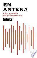 Libro de En Antena. Libro De Estilo Del Periodismo Oral