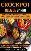 Libro de Crockpot: Olla De Barro: 30 Recetas Rápidas Y Fáciles Para Olla De Cocimiento Lento (slow Cooker: Olla De Cocción Lenta)
