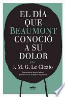 Libro de El Dia Que Beaumont Conocio A Su Dolor / The Day Beaumont Was Acquainted With His Pain