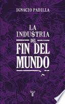 Libro de La Industria Del Fin Del Mundo