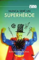 Libro de Nunca Sere Un Superheroe