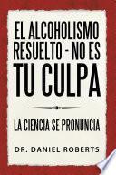 Libro de El Alcoholismo Resuelto   No Es Tu Culpa