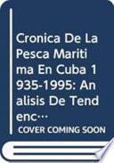Libro de Crónica De La Pesca Marìtima En Cuba (1935 1995)[