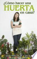 Libro de ¿cómo Hacer Una Huerta En Casa?