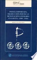 Libro de Poesía Importada: Traducción Poética Y Renovación Literaria En España, 1909 1936